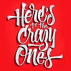 Here's to the crazy ones by INoyZz