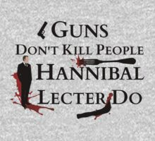 Guns don't kill people, Hannibal Lecter do. by FandomizedRose