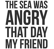 The Sea Was Angry That Day My Friend... by QuotingCool