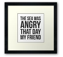 The Sea Was Angry That Day My Friend... Framed Print