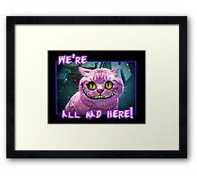 We're All Mad Here! Framed Print