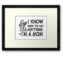 I Know How To Do Anything Framed Print