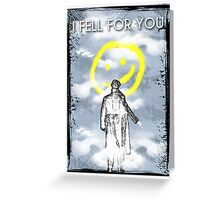 I FELL FOR YOU Greeting Card
