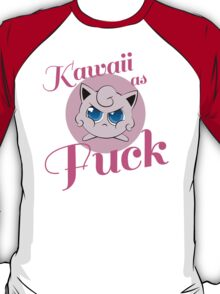 kawaii as fuck T-Shirt