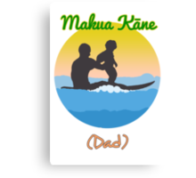 Hawaiian for Father: Makua Kane Canvas Print