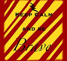 Keep Calm And Be Brave by EmmaPopkin