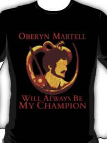 Oberyn Martell will always be my champion T-Shirt