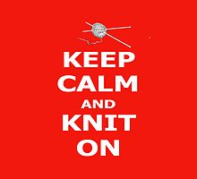 Keep Calm and Knit On by CrotchetyLesley