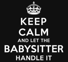 Keep Calm - Babysitter! by onyxdesigns