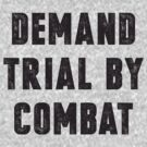 Demand Trial By Combat by designsbybri