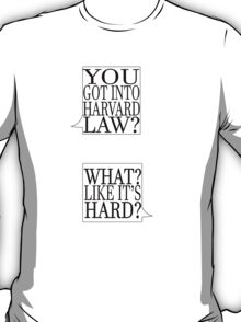 What, Like It's Hard? T-Shirt