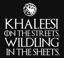 Khaleesi on the streets, wildling in the sheets by MalcolmWest