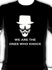 We are the ones who knock T-Shirt