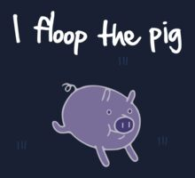 I floop the pig by RumShirts