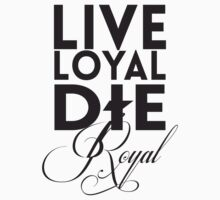 Live Loyal Die Royal by mamisarah