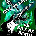 Give Me Rock Or Give Me Death by GrimDork