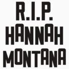 RIP HANNAH MONTANA by Guts n' Gore