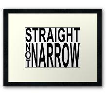 straight not narrow Framed Print