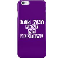 It's way past my bedtime iPhone Case/Skin