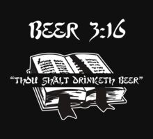 "Beer 3:16  ""Thou Shalt Drinketh Beer"" by Samuel Sheats"