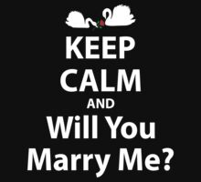 Keep Calm And Will You Marry Me? by johnlincoln2557