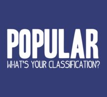 What's Your Classification? | Popular by HappyThreads