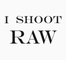 """""I SHOOT RAW""""  (Inverted)  ON SPECIAL!! by SerenePhoto-AU"