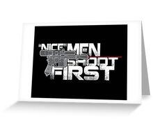 Nice Men Shoot First Greeting Card