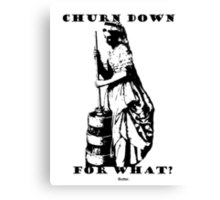 Churn down for what! Canvas Print