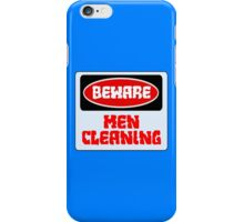 BEWARE: MEN CLEANING, FUNNY DANGER STYLE FAKE SAFETY SIGN iPhone Case/Skin