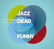 Jazz isn't dead, it just smells funny - Frank Zappa by voodoopsy