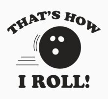 That's How I Roll! by DesignFactoryD