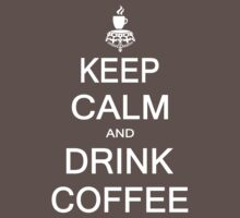 Keep calm and drink coffee by johnlincoln2557