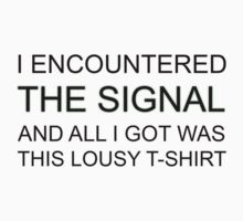 'I Encountered The Signal and All I Got Was This Lousy T-Shirt' by ChasingTheWind