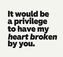 Augustus Waters Quote It would be a privilege to have my heart broken by you by hopealittle