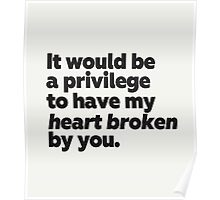 Augustus Waters Quote It would be a privilege to have my heart broken by you Poster