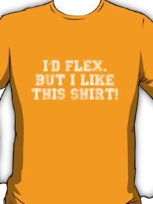 I'd Flex But I Like This Shirt! T-Shirt
