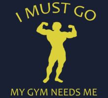I Must Go. My Gym Needs Me. by DesignFactoryD