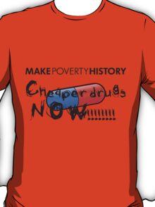 Make Poverty History - Cheaper Drugs Now T-Shirt