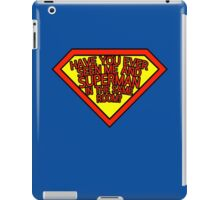 Have you ever seen me and SUPERMAN in the same room? iPad Case/Skin