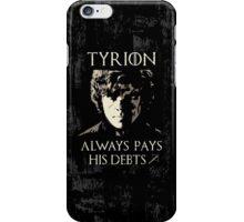 Tyrion always pays his debts #2 iPhone Case/Skin