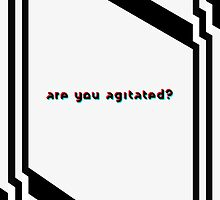 are you agitated? by beachqueen17
