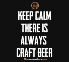 Keep Calm, There's Always Craft Beer by 11pmsomewhere