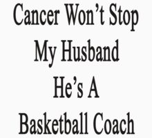 Cancer Won't Stop My Husband He's A Basketball Coach by supernova23