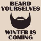 Beard yourselves, winter is coming. by digerati
