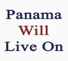 Panama Will Live On by supernova23