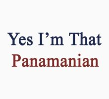 Yes I'm That Panamanian  by supernova23