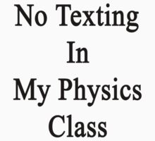 No Texting In My Physics Class  by supernova23
