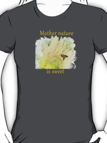 MOTHER NATURE IS SWEET II T-Shirt