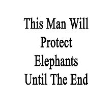 This Man Will Protect Elephants Until The End  Photographic Print